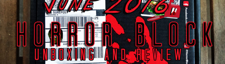 6a6dd7999 Horror Block – June 2016 – Unboxing and Review